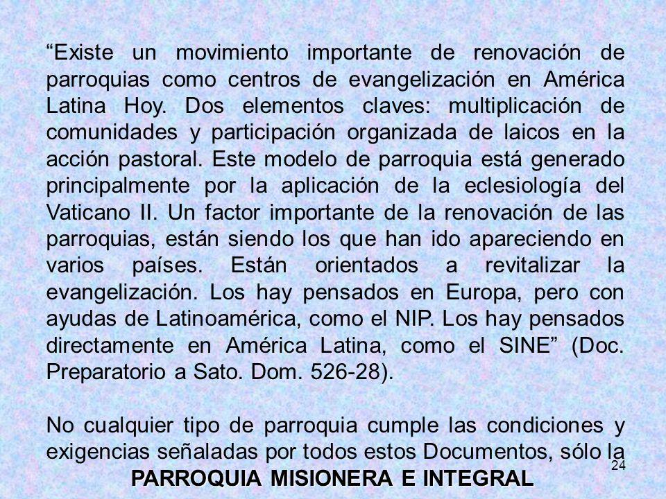 24 Existe un movimiento importante de renovación de parroquias como centros de evangelización en América Latina Hoy. Dos elementos claves: multiplicac