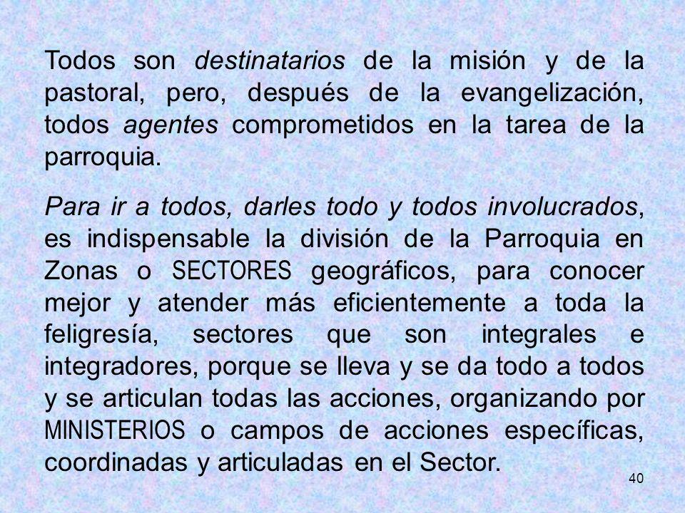 40 Todos son destinatarios de la misión y de la pastoral, pero, después de la evangelización, todos agentes comprometidos en la tarea de la parroquia.