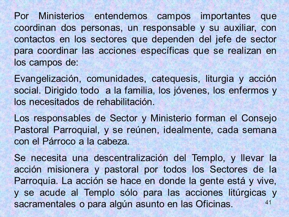 41 Por Ministerios entendemos campos importantes que coordinan dos personas, un responsable y su auxiliar, con contactos en los sectores que dependen