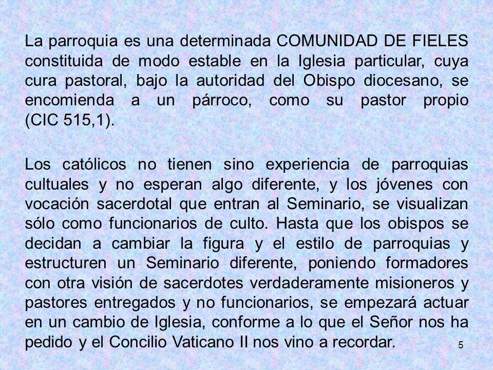 5 La parroquia es una determinada COMUNIDAD DE FIELES constituida de modo estable en la Iglesia particular, cuya cura pastoral, bajo la autoridad del