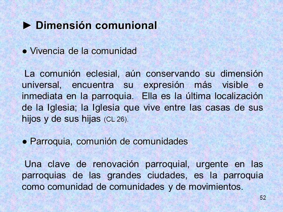 52 Dimensión comunional Dimensión comunional Vivencia de la comunidad Vivencia de la comunidad La comunión eclesial, aún conservando su dimensión univ