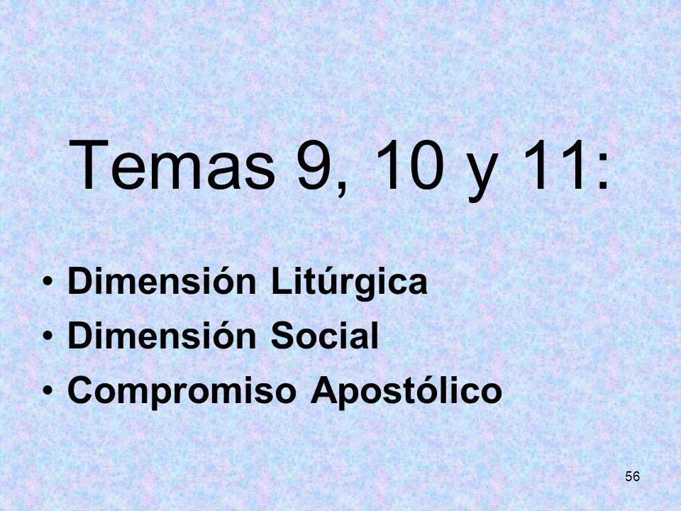 56 Temas 9, 10 y 11: Dimensión Litúrgica Dimensión Social Compromiso Apostólico