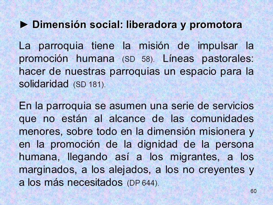 60 Dimensión social: liberadora y promotora Dimensión social: liberadora y promotora La parroquia tiene la misión de impulsar la promoción humana (SD