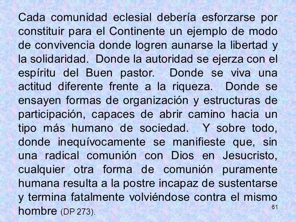61 Cada comunidad eclesial debería esforzarse por constituir para el Continente un ejemplo de modo de convivencia donde logren aunarse la libertad y l