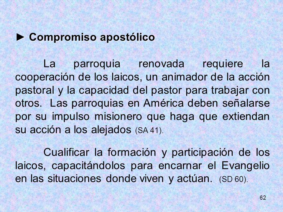 62 Compromiso apostólico Compromiso apostólico La parroquia renovada requiere la cooperación de los laicos, un animador de la acción pastoral y la cap