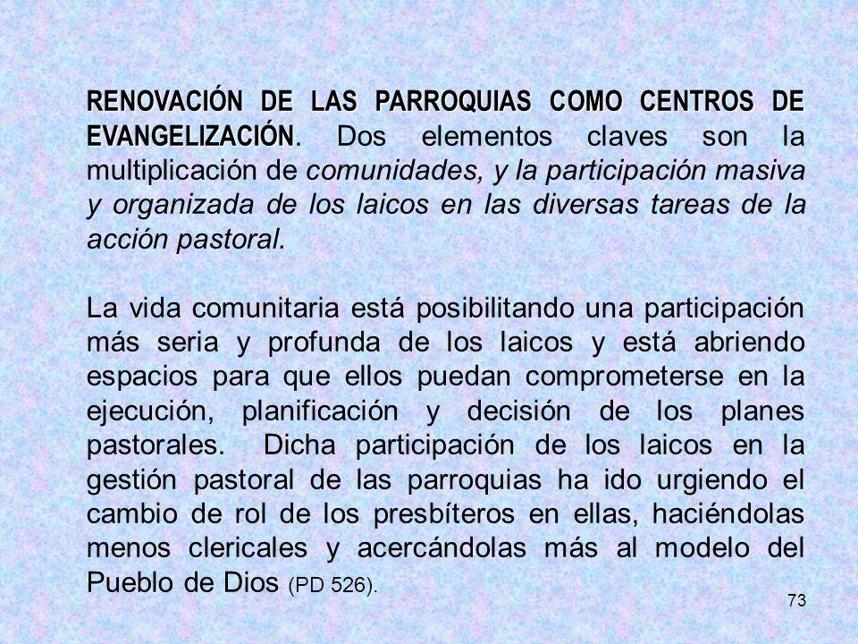 73 RENOVACIÓN DE LAS PARROQUIAS COMO CENTROS DE EVANGELIZACIÓN RENOVACIÓN DE LAS PARROQUIAS COMO CENTROS DE EVANGELIZACIÓN. Dos elementos claves son l