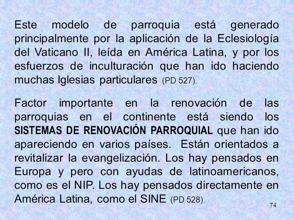 74 Este modelo de parroquia está generado principalmente por la aplicación de la Eclesiología del Vaticano II, leída en América Latina, y por los esfu