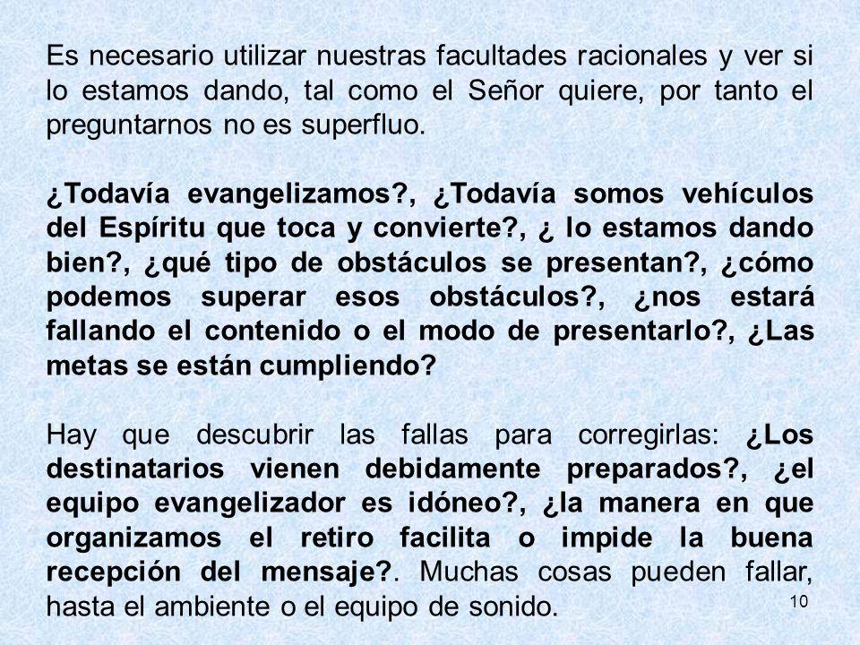 10 Es necesario utilizar nuestras facultades racionales y ver si lo estamos dando, tal como el Señor quiere, por tanto el preguntarnos no es superfluo