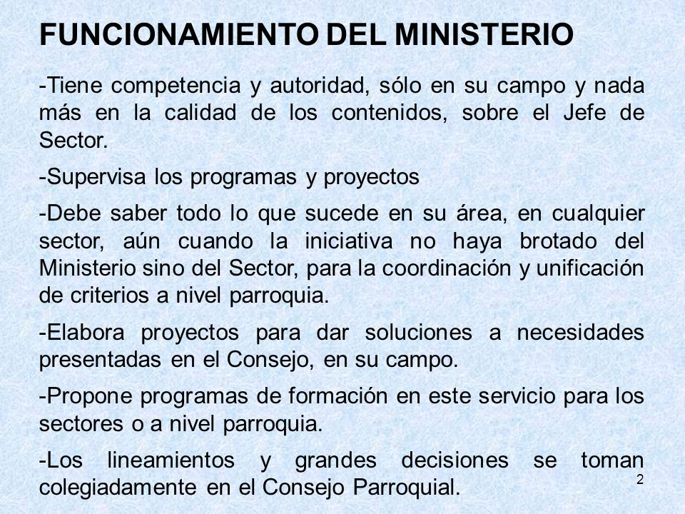 2 FUNCIONAMIENTO DEL MINISTERIO -Tiene competencia y autoridad, sólo en su campo y nada más en la calidad de los contenidos, sobre el Jefe de Sector.