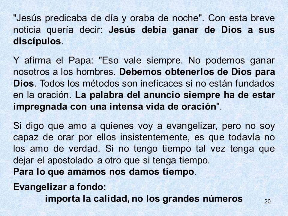 20 Jesús predicaba de día y oraba de noche .