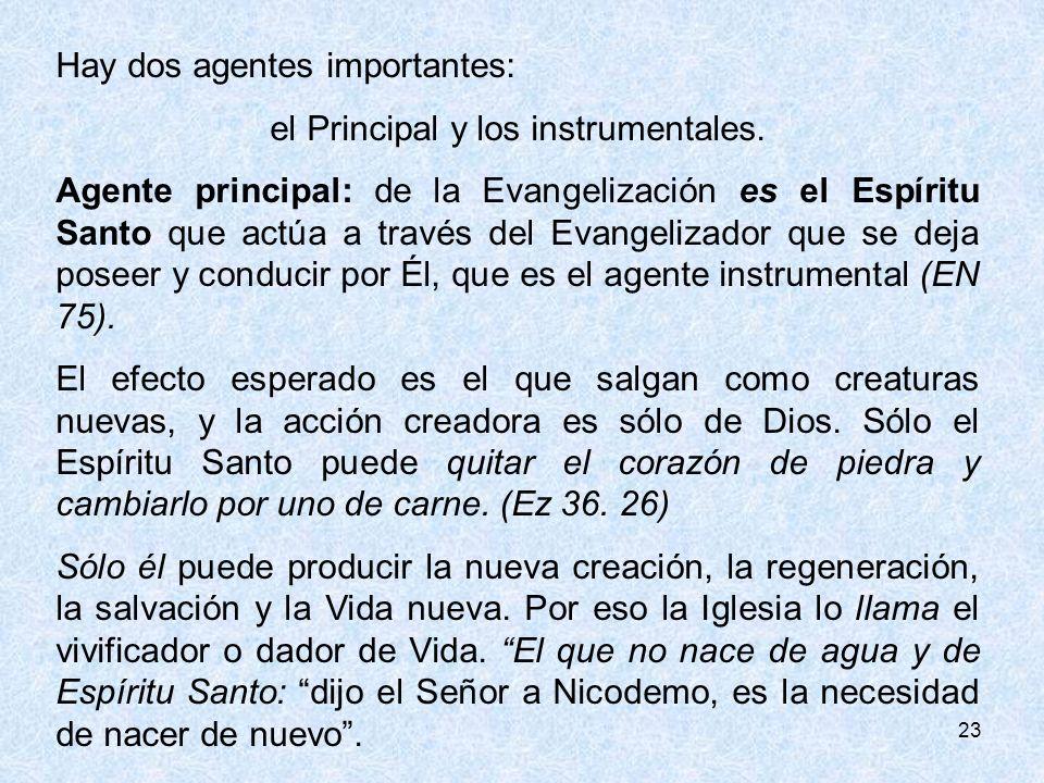 23 Hay dos agentes importantes: el Principal y los instrumentales. Agente principal: de la Evangelización es el Espíritu Santo que actúa a través del