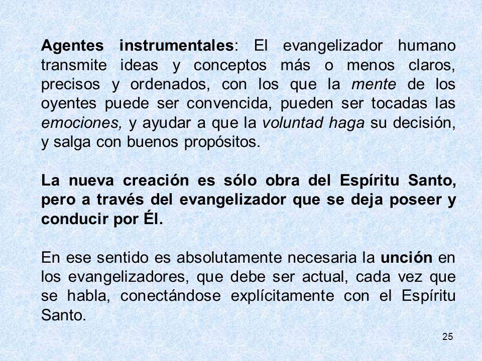 25 Agentes instrumentales: El evangelizador humano transmite ideas y conceptos más o menos claros, precisos y ordenados, con los que la mente de los o