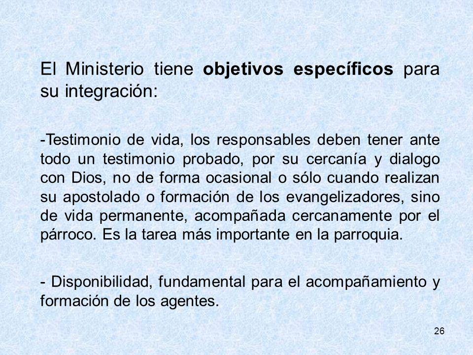 26 El Ministerio tiene objetivos específicos para su integración: -Testimonio de vida, los responsables deben tener ante todo un testimonio probado, p
