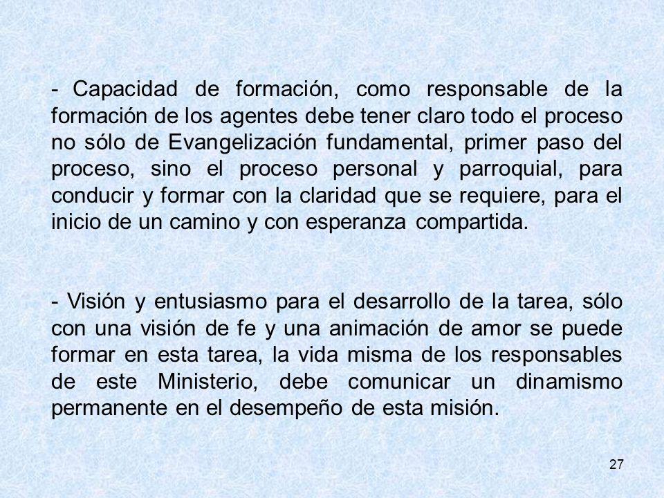27 - Capacidad de formación, como responsable de la formación de los agentes debe tener claro todo el proceso no sólo de Evangelización fundamental, p