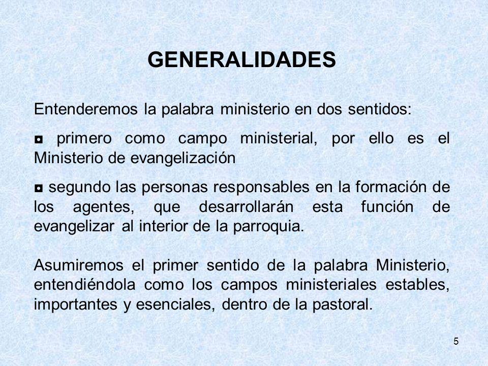 5 GENERALIDADES Entenderemos la palabra ministerio en dos sentidos: primero como campo ministerial, por ello es el Ministerio de evangelización segund