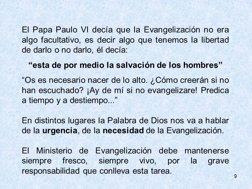 9 El Papa Paulo VI decía que la Evangelización no era algo facultativo, es decir algo que tenemos la libertad de darlo o no darlo, él decía: esta de p