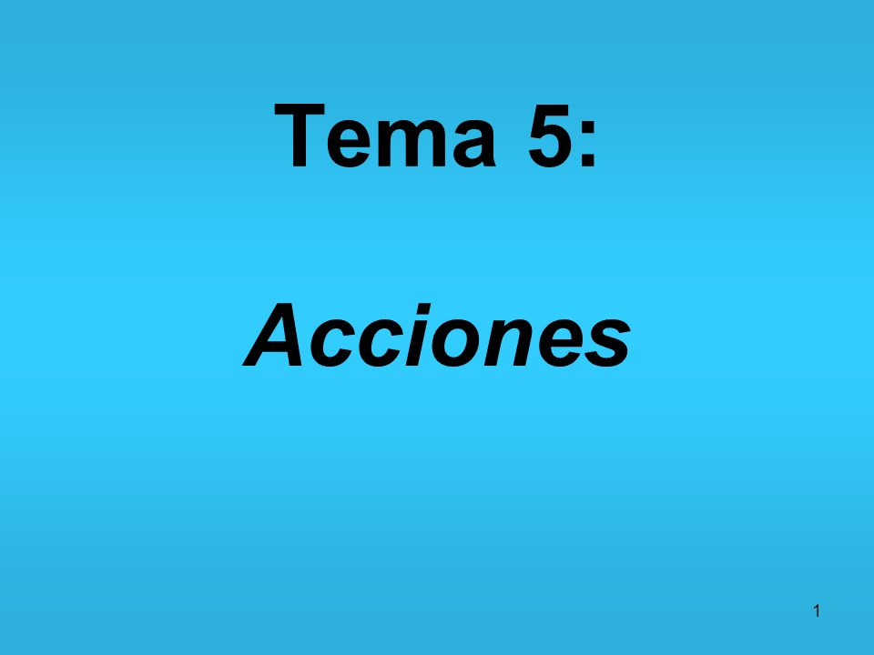 1 Tema 5: Acciones