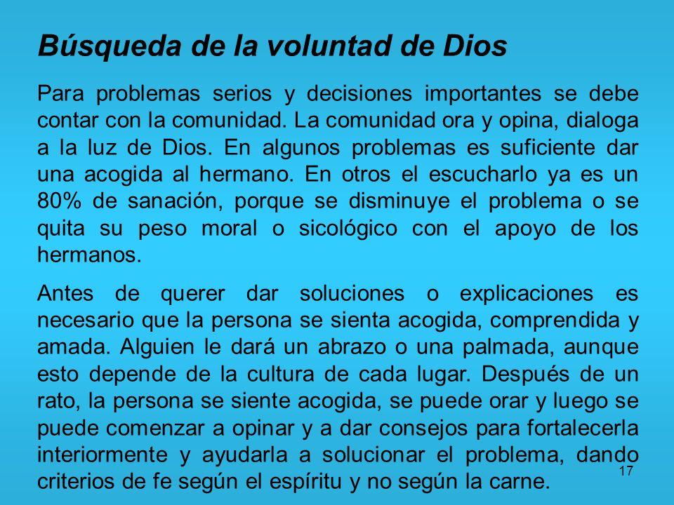 17 Búsqueda de la voluntad de Dios Para problemas serios y decisiones importantes se debe contar con la comunidad. La comunidad ora y opina, dialoga a