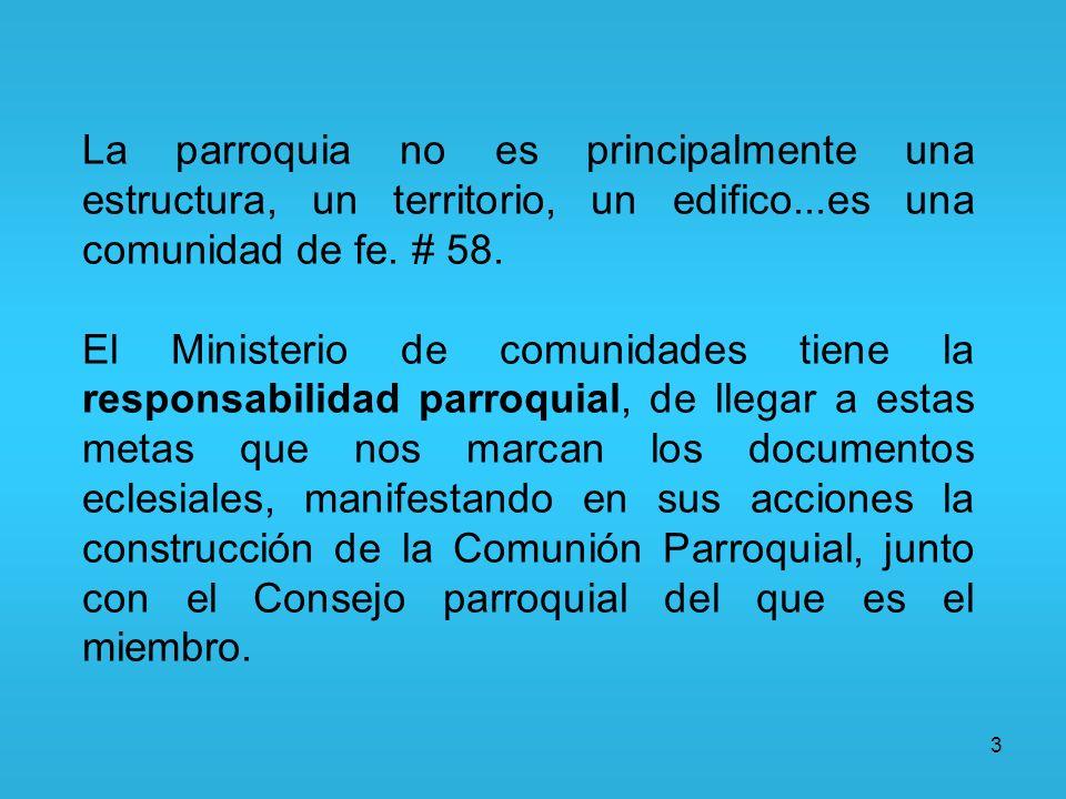 3 La parroquia no es principalmente una estructura, un territorio, un edifico...es una comunidad de fe. # 58. El Ministerio de comunidades tiene la re