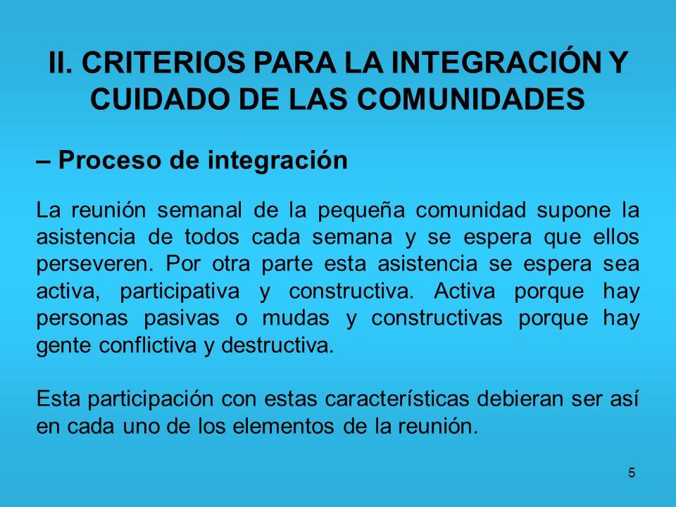 5 II. CRITERIOS PARA LA INTEGRACIÓN Y CUIDADO DE LAS COMUNIDADES – Proceso de integración La reunión semanal de la pequeña comunidad supone la asisten