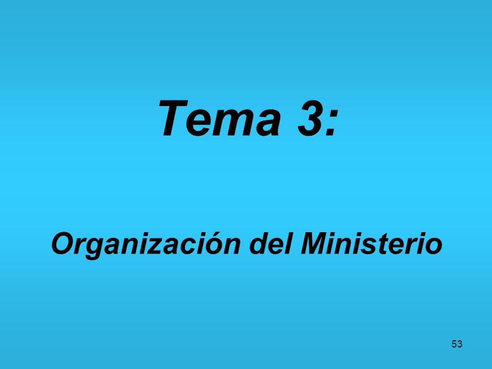 53 Tema 3: Organización del Ministerio