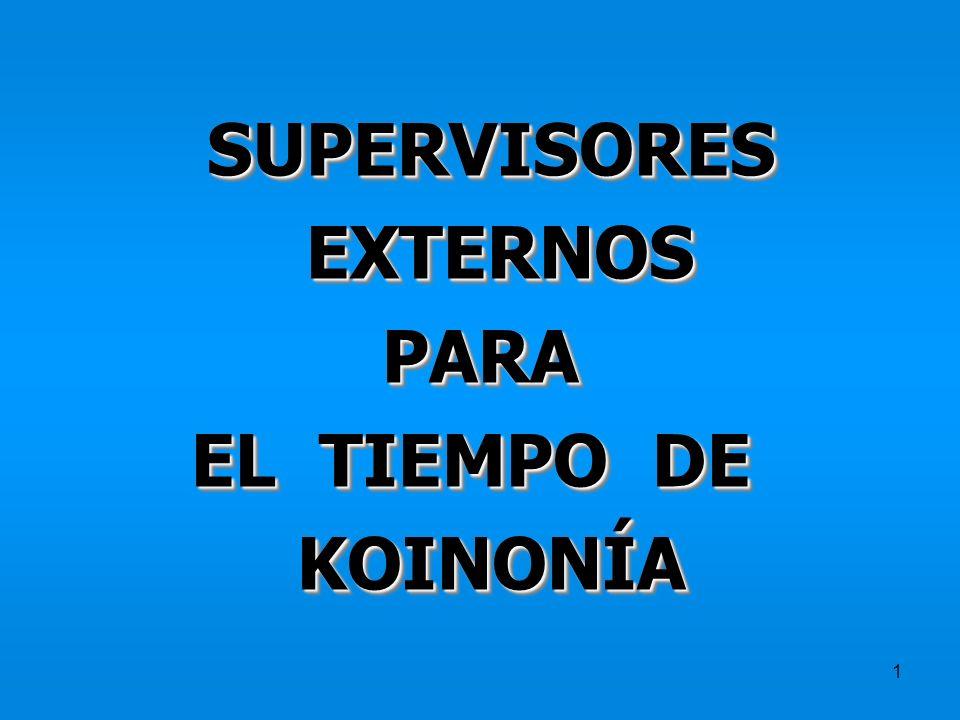 1 SUPERVISORES EXTERNOS EXTERNOS PARA PARA EL TIEMPO DE KOINONÍASUPERVISORES EXTERNOS EXTERNOS PARA PARA EL TIEMPO DE KOINONÍA