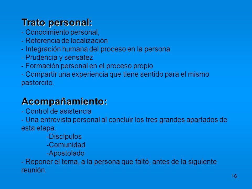 16 Trato personal: - Conocimiento personal, - Referencia de localización - Integración humana del proceso en la persona - Prudencia y sensatez - Forma