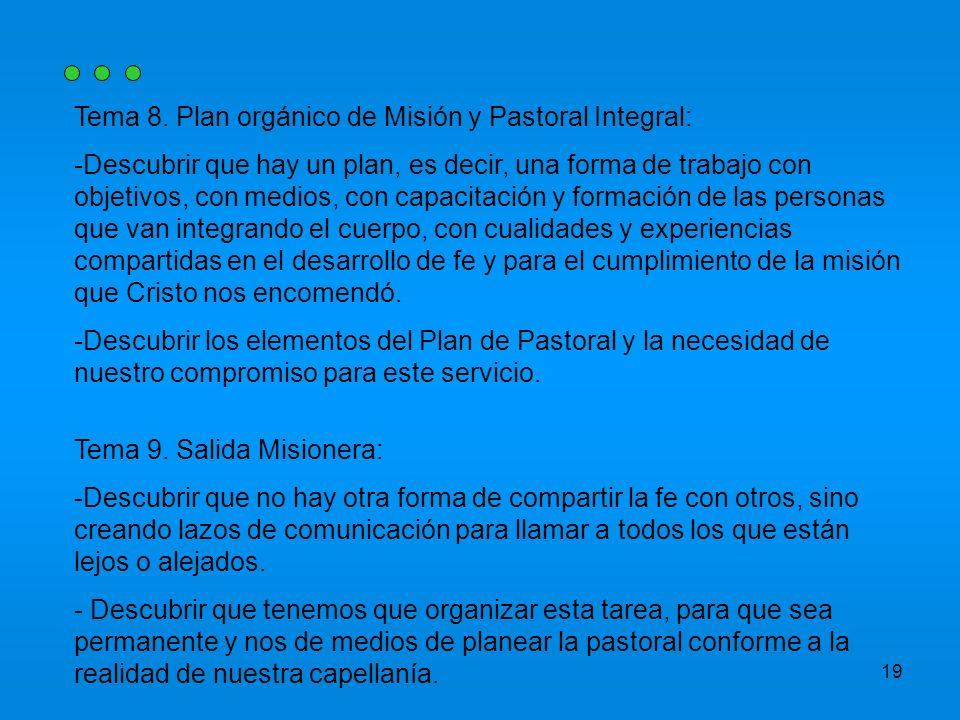 19 Tema 8. Plan orgánico de Misión y Pastoral Integral: -Descubrir que hay un plan, es decir, una forma de trabajo con objetivos, con medios, con capa
