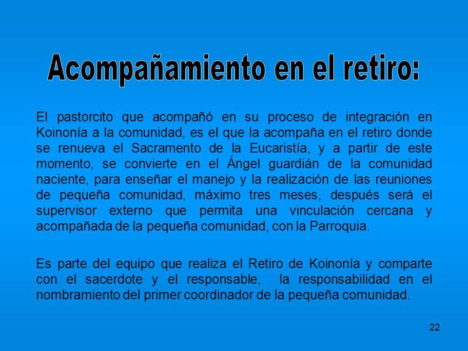 22 El pastorcito que acompañó en su proceso de integración en Koinonía a la comunidad, es el que la acompaña en el retiro donde se renueva el Sacramen
