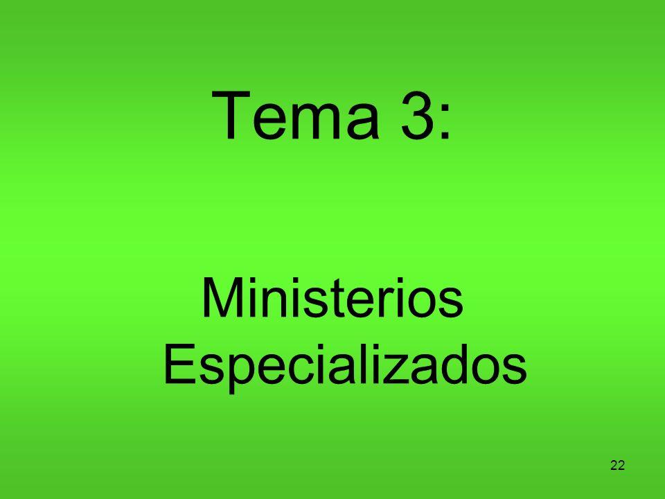 22 Tema 3: Ministerios Especializados