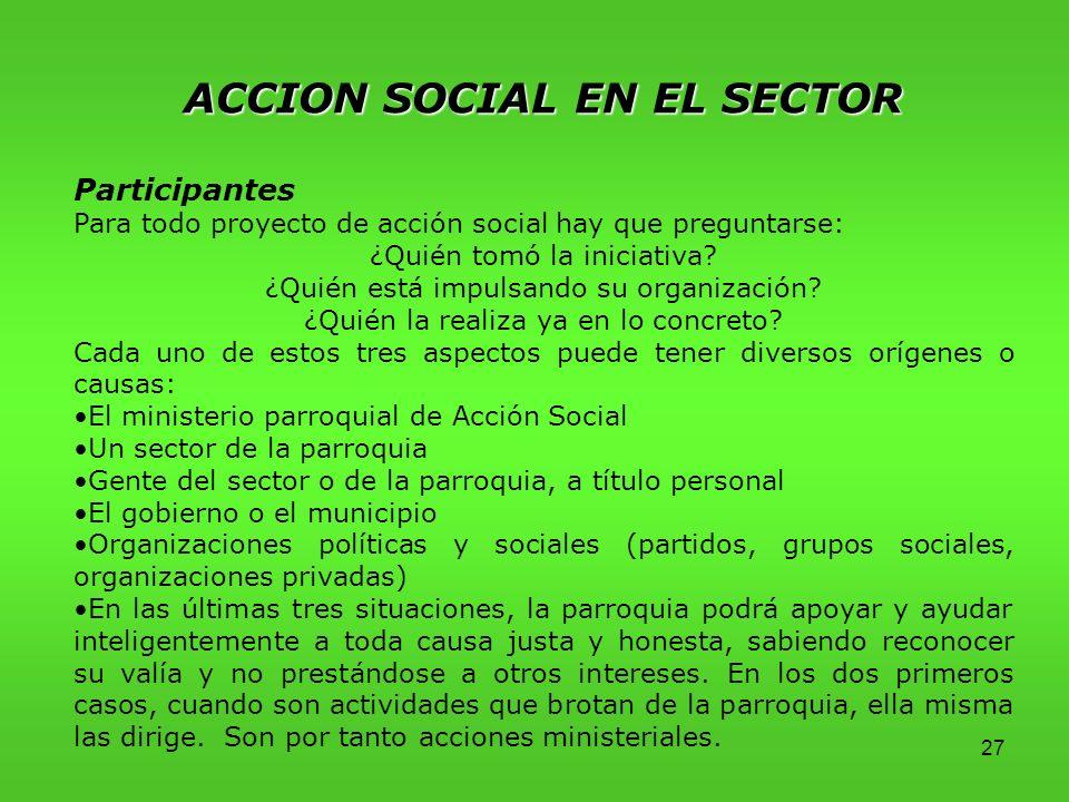 27 ACCION SOCIAL EN EL SECTOR Participantes Para todo proyecto de acción social hay que preguntarse: ¿Quién tomó la iniciativa.