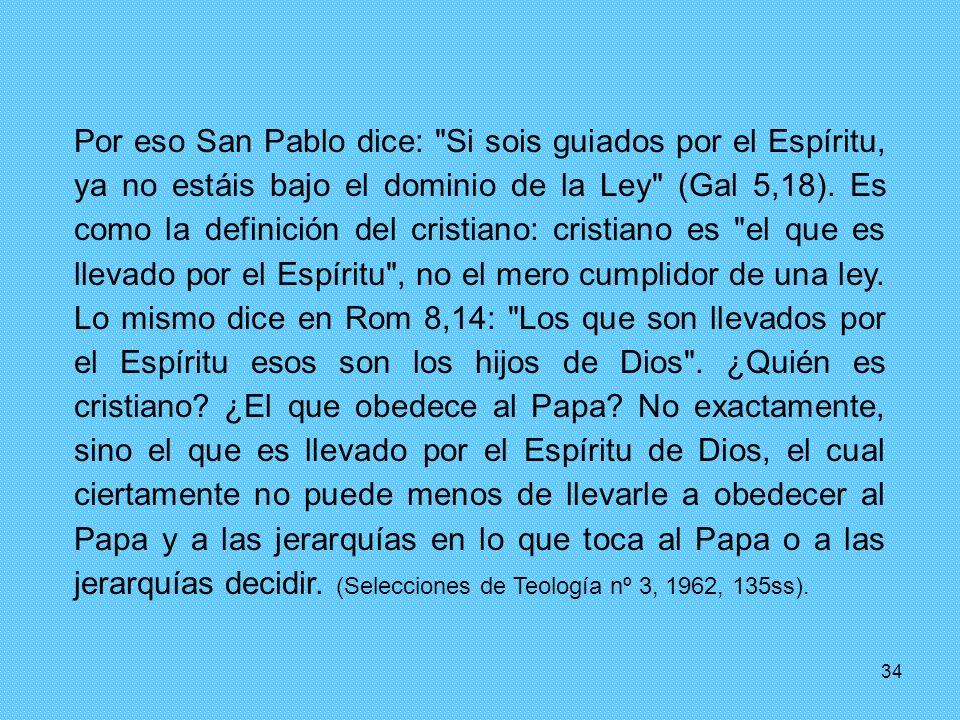 34 Por eso San Pablo dice: Si sois guiados por el Espíritu, ya no estáis bajo el dominio de la Ley (Gal 5,18).