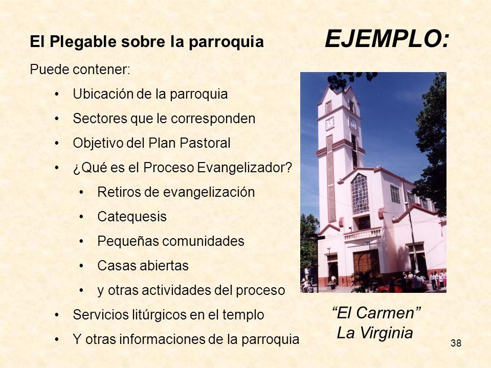 38 El Plegable sobre la parroquia EJEMPLO: Puede contener: Ubicación de la parroquia Sectores que le corresponden Objetivo del Plan Pastoral ¿Qué es el Proceso Evangelizador.