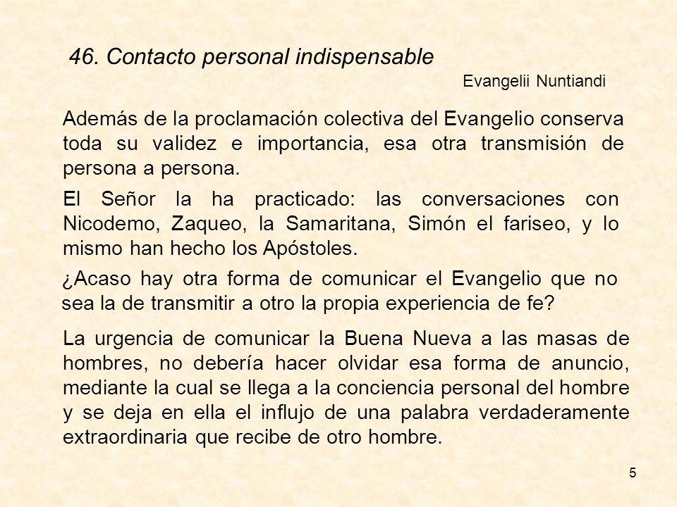 5 Además de la proclamación colectiva del Evangelio conserva toda su validez e importancia, esa otra transmisión de persona a persona.