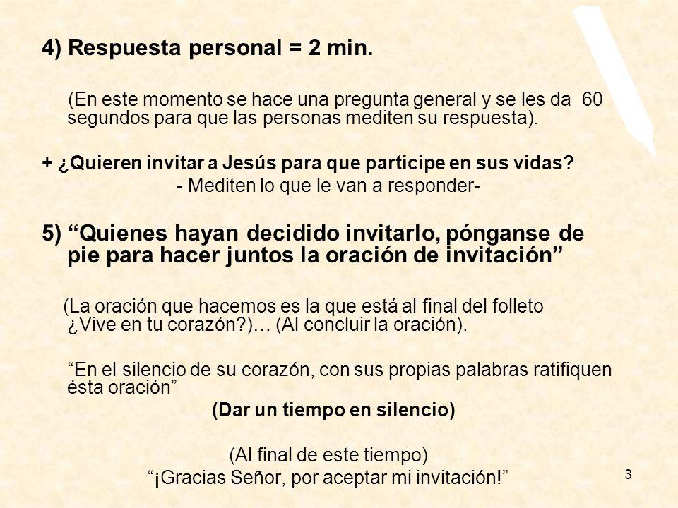 3 4) Respuesta personal = 2 min. (En este momento se hace una pregunta general y se les da 60 segundos para que las personas mediten su respuesta). +