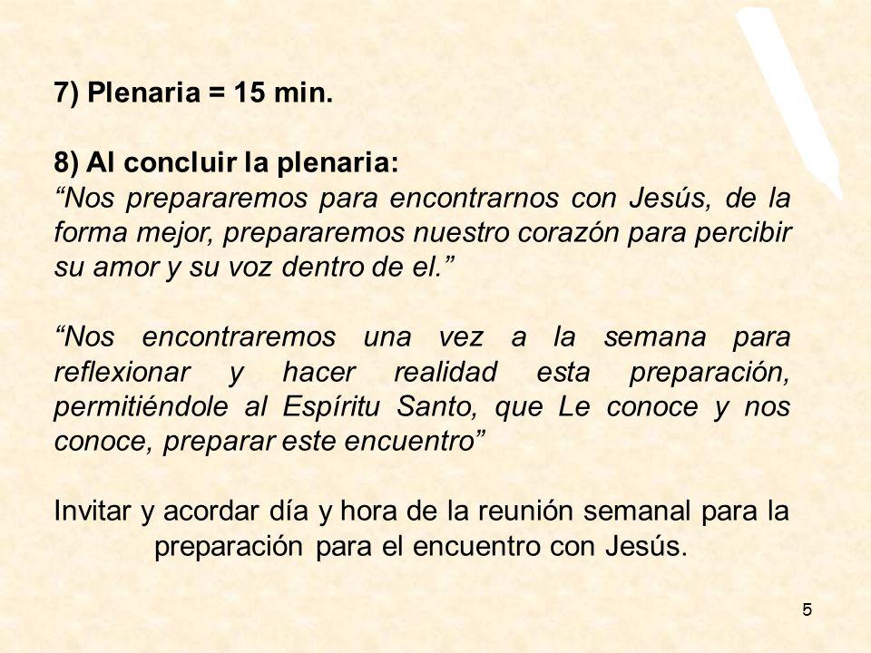 5 7) Plenaria = 15 min. 8) Al concluir la plenaria: Nos prepararemos para encontrarnos con Jesús, de la forma mejor, prepararemos nuestro corazón para