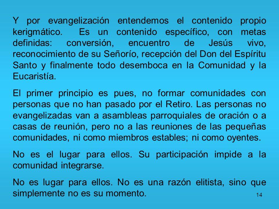 14 Y por evangelización entendemos el contenido propio kerigmático. Es un contenido específico, con metas definidas: conversión, encuentro de Jesús vi