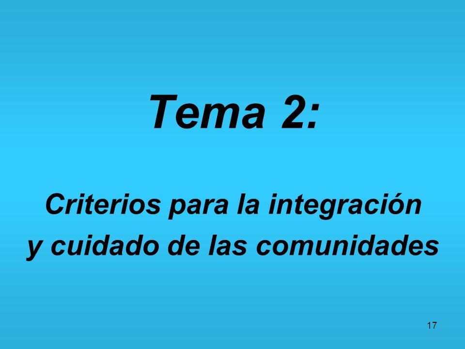17 Tema 2: Criterios para la integración y cuidado de las comunidades