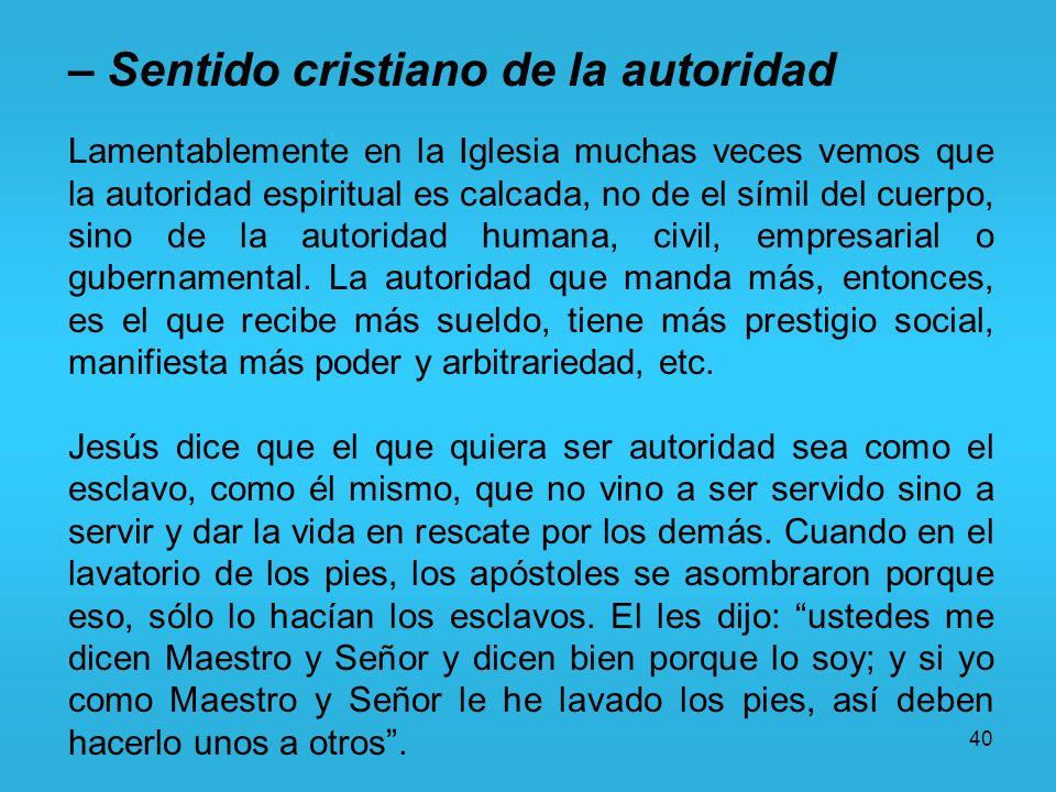40 – Sentido cristiano de la autoridad Lamentablemente en la Iglesia muchas veces vemos que la autoridad espiritual es calcada, no de el símil del cue