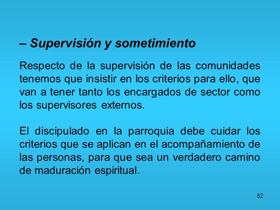 52 – Supervisión y sometimiento Respecto de la supervisión de las comunidades tenemos que insistir en los criterios para ello, que van a tener tanto l