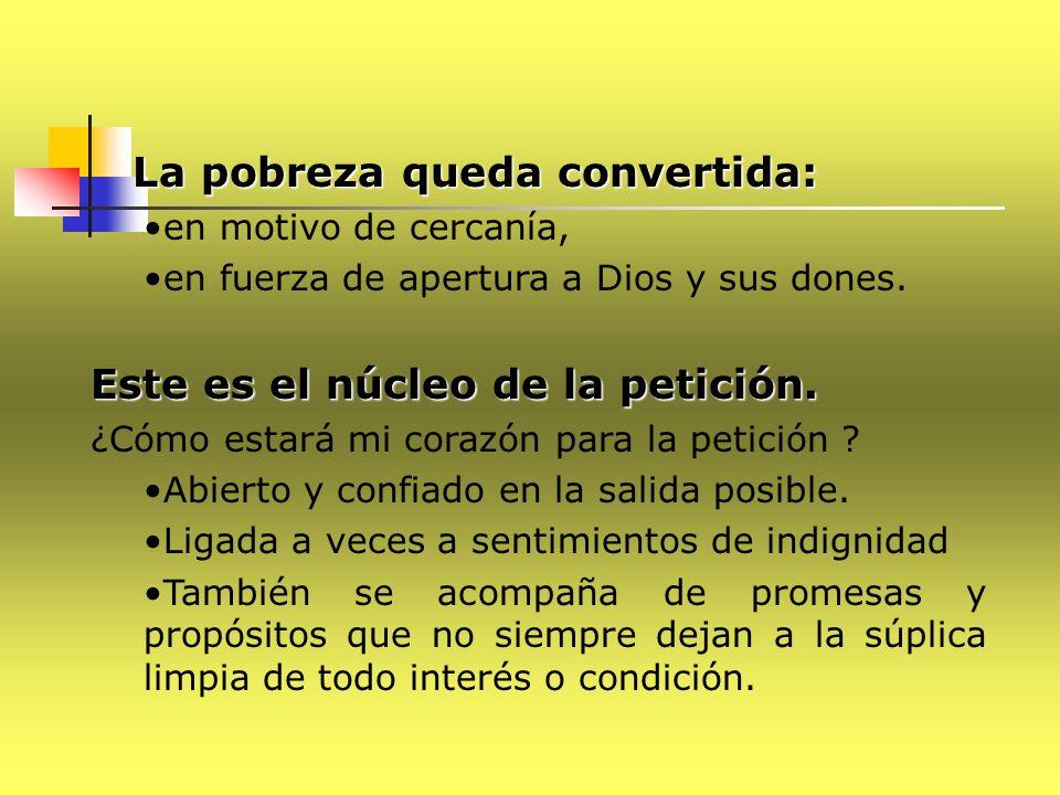 La pobreza queda convertida: La pobreza queda convertida: en motivo de cercanía, en fuerza de apertura a Dios y sus dones. Este es el núcleo de la pet