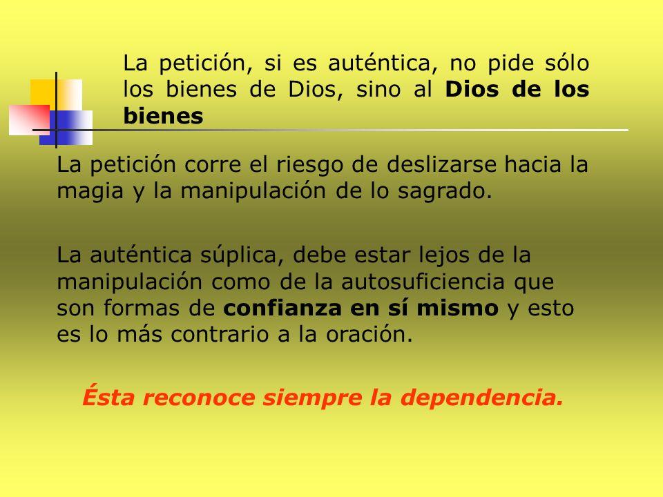 La petición, si es auténtica, no pide sólo los bienes de Dios, sino al Dios de los bienes La petición corre el riesgo de deslizarse hacia la magia y l