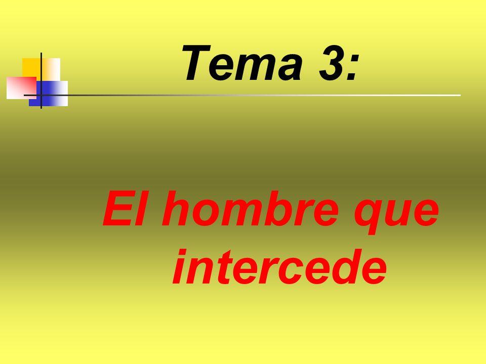 Tema 3: El hombre que intercede