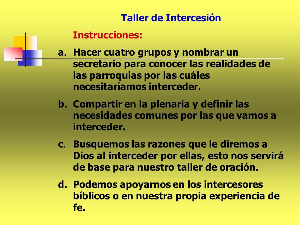 Taller de Intercesión Instrucciones: a.Hacer cuatro grupos y nombrar un secretario para conocer las realidades de las parroquias por las cuáles necesi