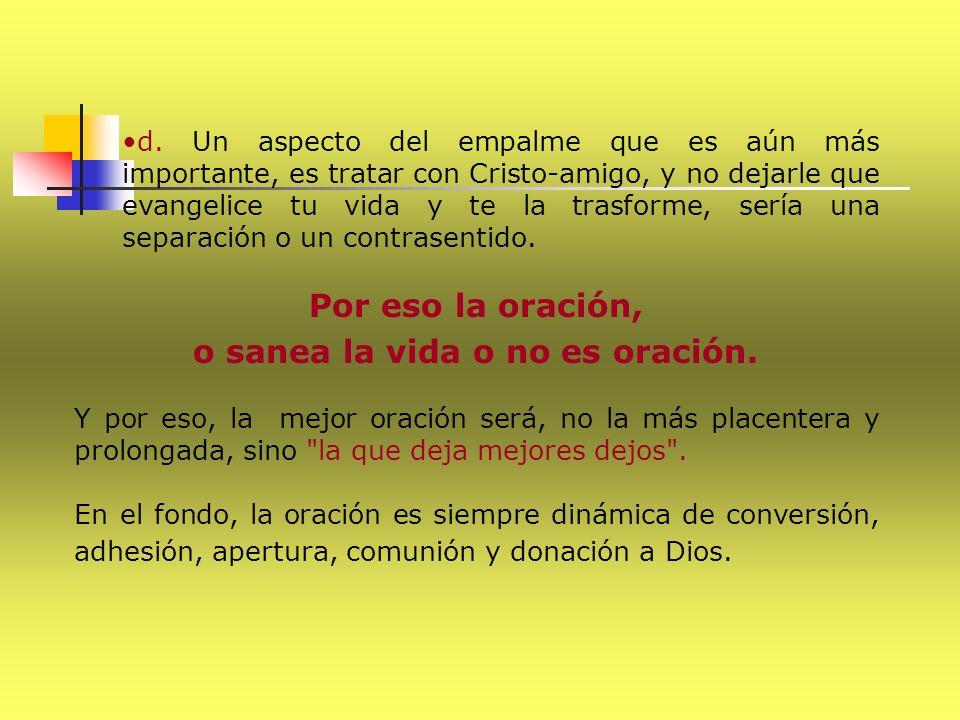 d. Un aspecto del empalme que es aún más importante, es tratar con Cristo-amigo, y no dejarle que evangelice tu vida y te la trasforme, sería una sepa
