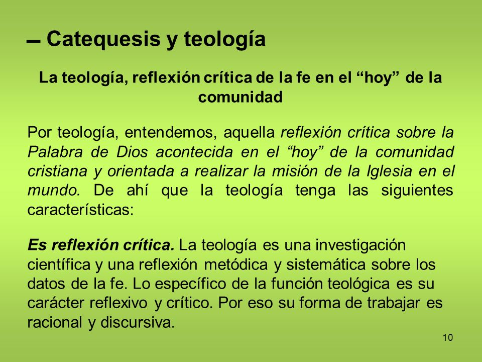 10 Catequesis y teología La teología, reflexión crítica de la fe en el hoy de la comunidad Por teología, entendemos, aquella reflexión crítica sobre l