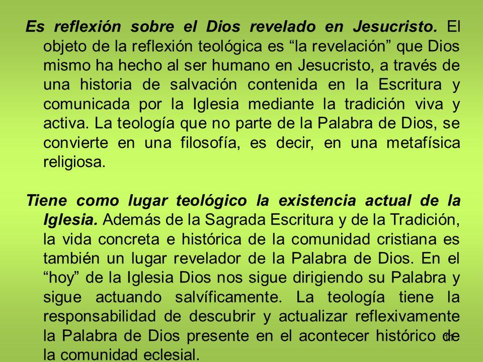 11 Es reflexión sobre el Dios revelado en Jesucristo. El objeto de la reflexión teológica es la revelación que Dios mismo ha hecho al ser humano en Je