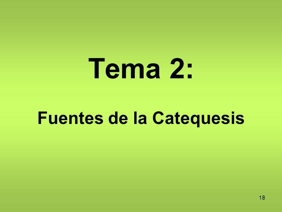 18 Tema 2: Fuentes de la Catequesis