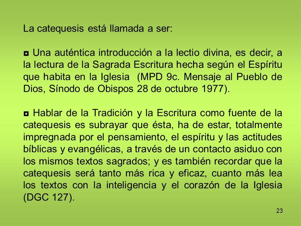 23 La catequesis está llamada a ser: Una auténtica introducción a la lectio divina, es decir, a la lectura de la Sagrada Escritura hecha según el Espí