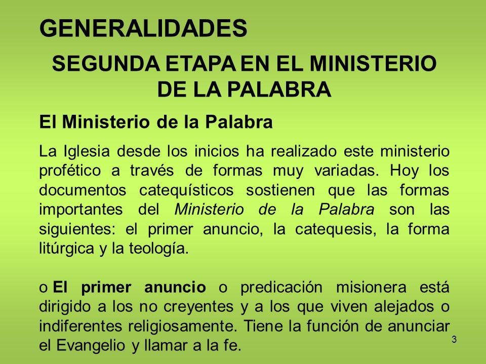 3 GENERALIDADES SEGUNDA ETAPA EN EL MINISTERIO DE LA PALABRA El Ministerio de la Palabra La Iglesia desde los inicios ha realizado este ministerio pro